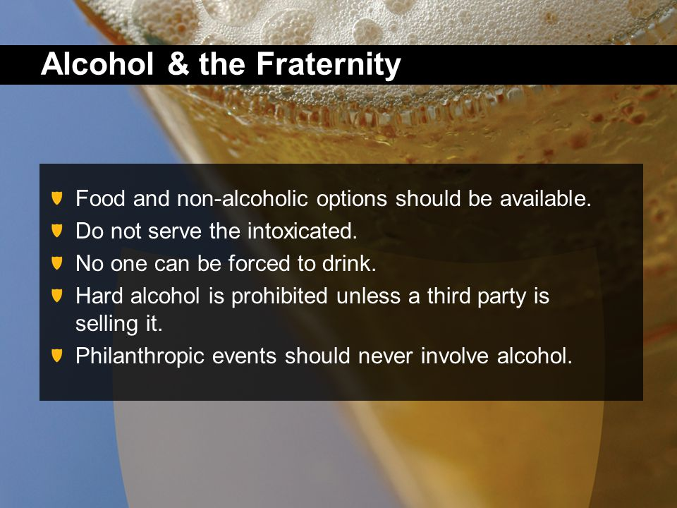 Alcohol & the Fraternity Food and non-alcoholic options should be available.