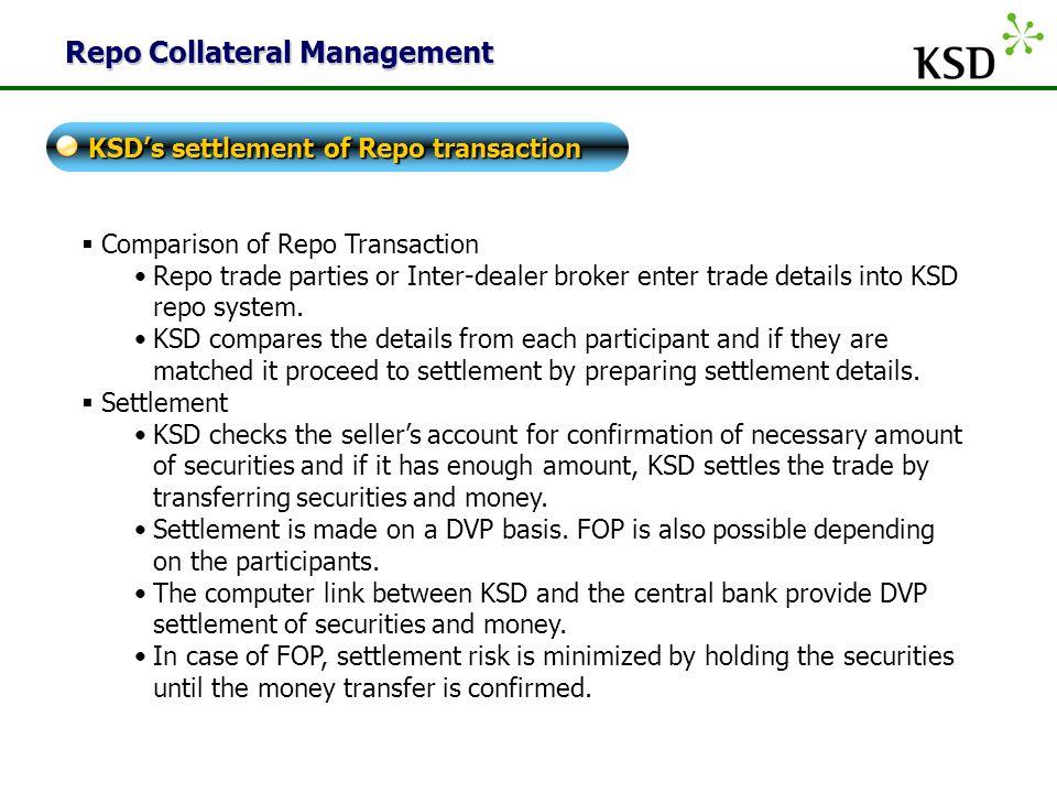 KSD  Comparison of Repo Transaction Repo trade parties or Inter-dealer broker enter trade details into KSD repo system. KSD compares the details from
