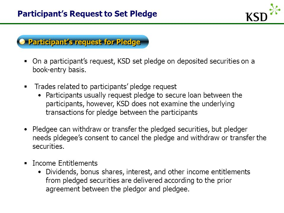 KSD Participant's Request to Set Pledge  On a participant's request, KSD set pledge on deposited securities on a book-entry basis.
