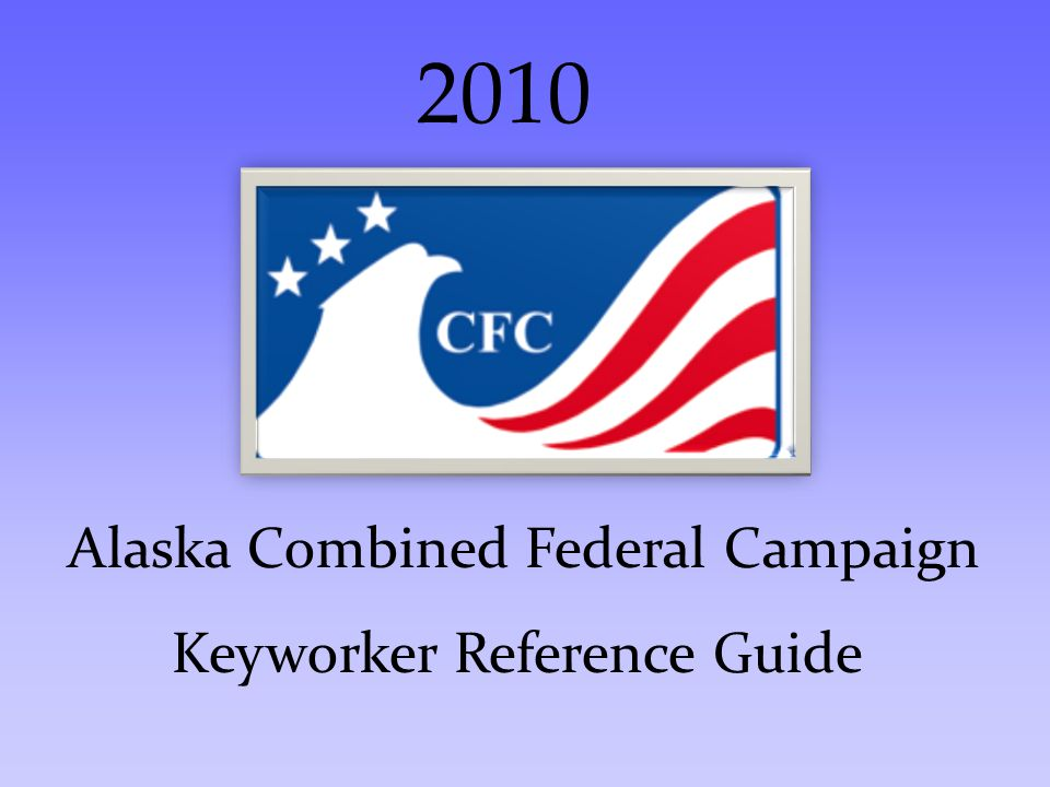 Alaska Combined Federal Campaign Keyworker Reference Guide 2010