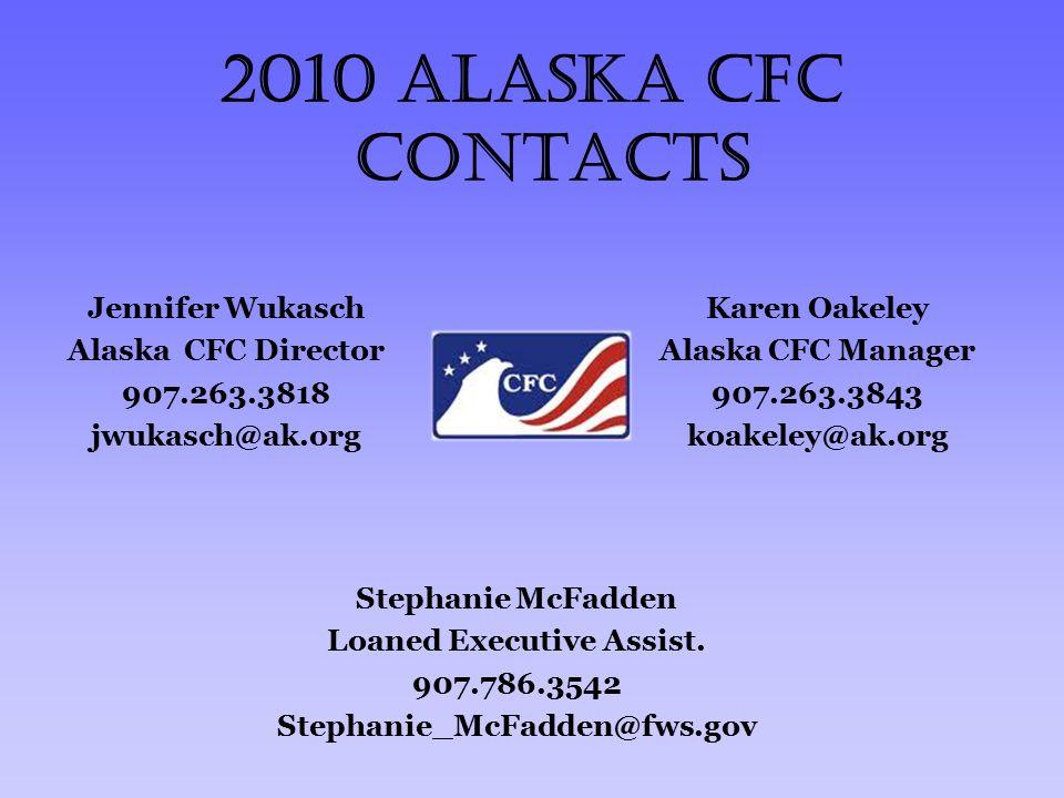 2010 Alaska CFC Contacts Jennifer Wukasch Alaska CFC Director 907.263.3818 jwukasch@ak.org Karen Oakeley Alaska CFC Manager 907.263.3843 koakeley@ak.org Stephanie McFadden Loaned Executive Assist.