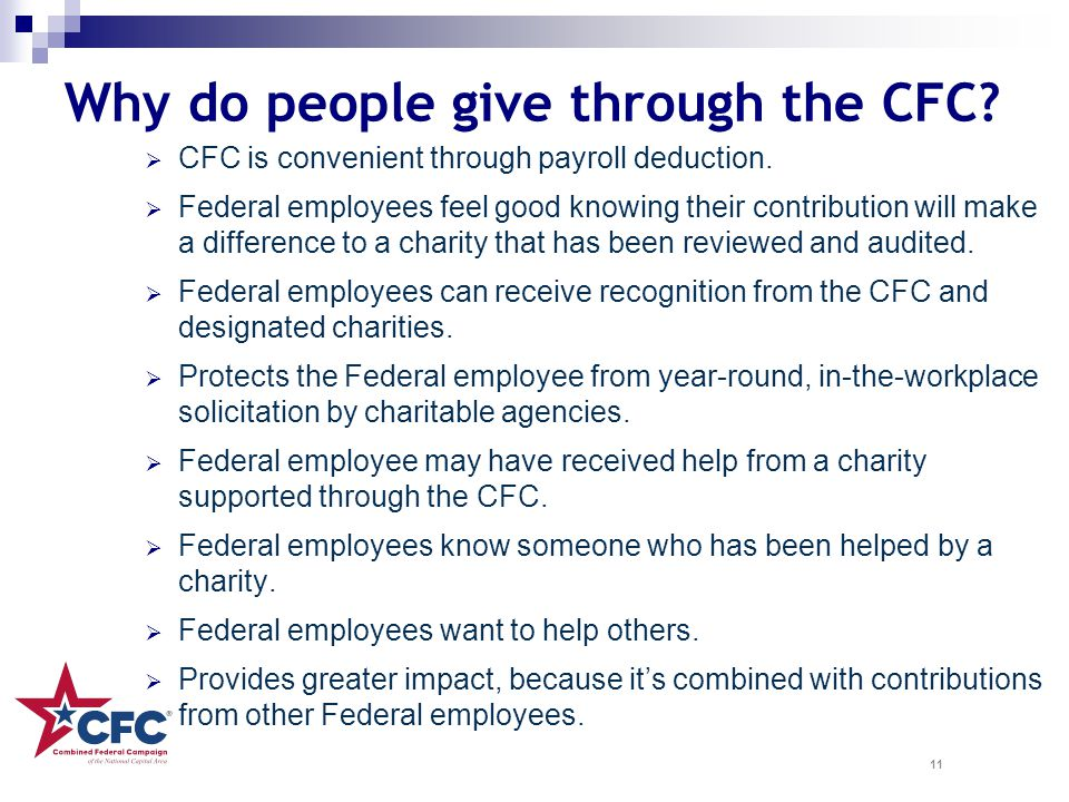 11 Why do people give through the CFC?  CFC is convenient through payroll deduction.  Federal employees feel good knowing their contribution will ma