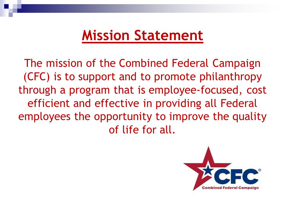 Mission Statement The mission of the Combined Federal Campaign (CFC) is to support and to promote philanthropy through a program that is employee-focu