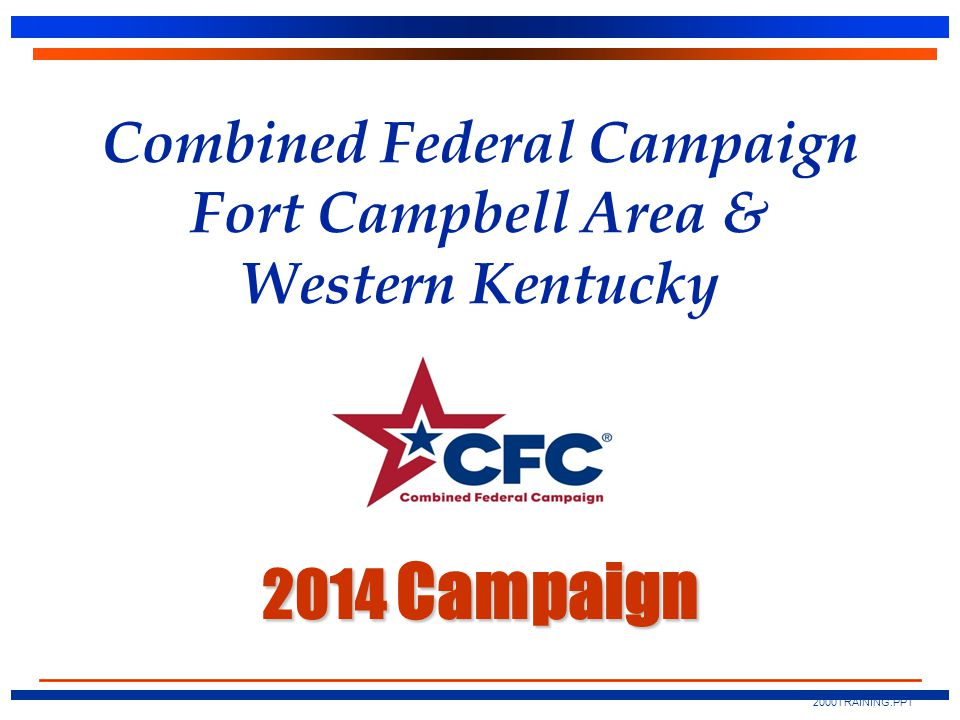 2014 Campaign Combined Federal Campaign Fort Campbell Area & Western Kentucky 2014 Campaign 2000TRAINING.PPT