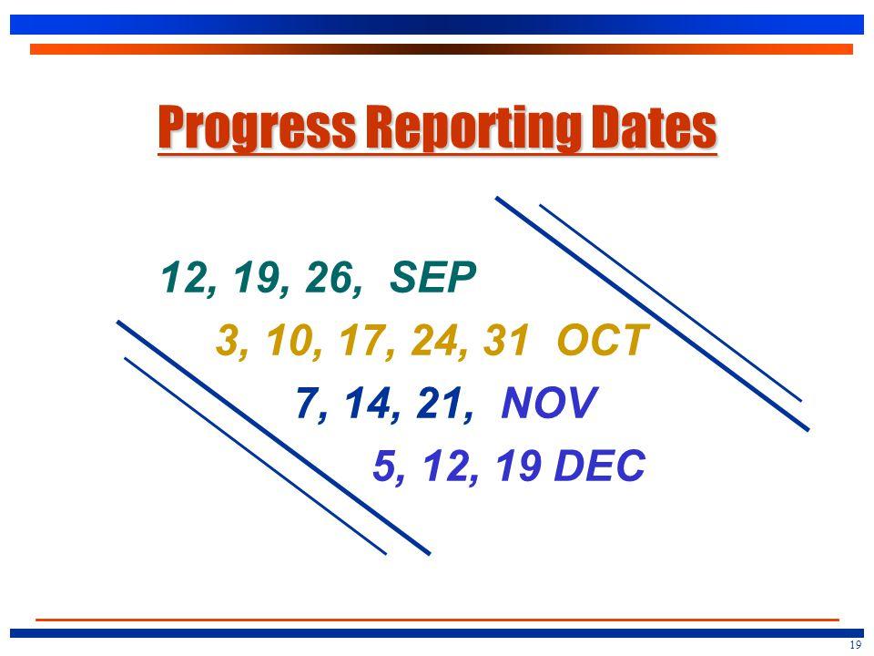 Progress Reporting Dates 12, 19, 26, SEP 3, 10, 17, 24, 31 OCT 7, 14, 21, NOV 5, 12, 19 DEC 19