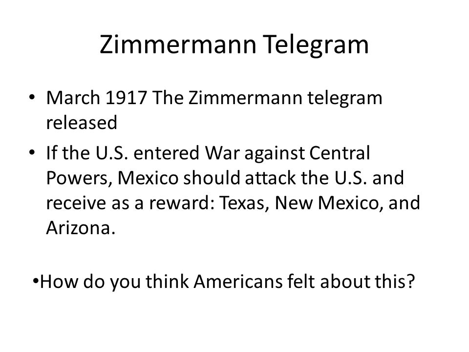 Zimmermann Telegram March 1917 The Zimmermann telegram released If the U.S.