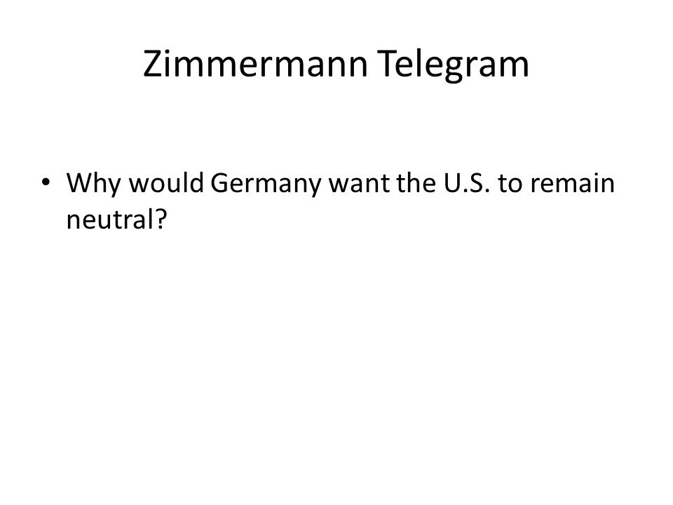 Zimmermann Telegram Why would Germany want the U.S. to remain neutral