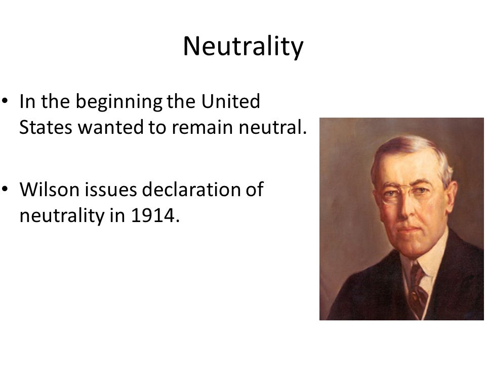 Neutrality Why did Wilson not want the U.S. to be involved in the war?
