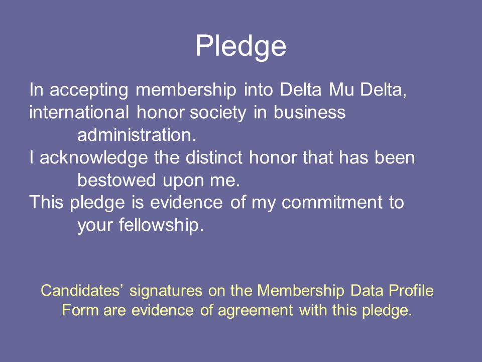 Pledge In accepting membership into Delta Mu Delta, international honor society in business administration.