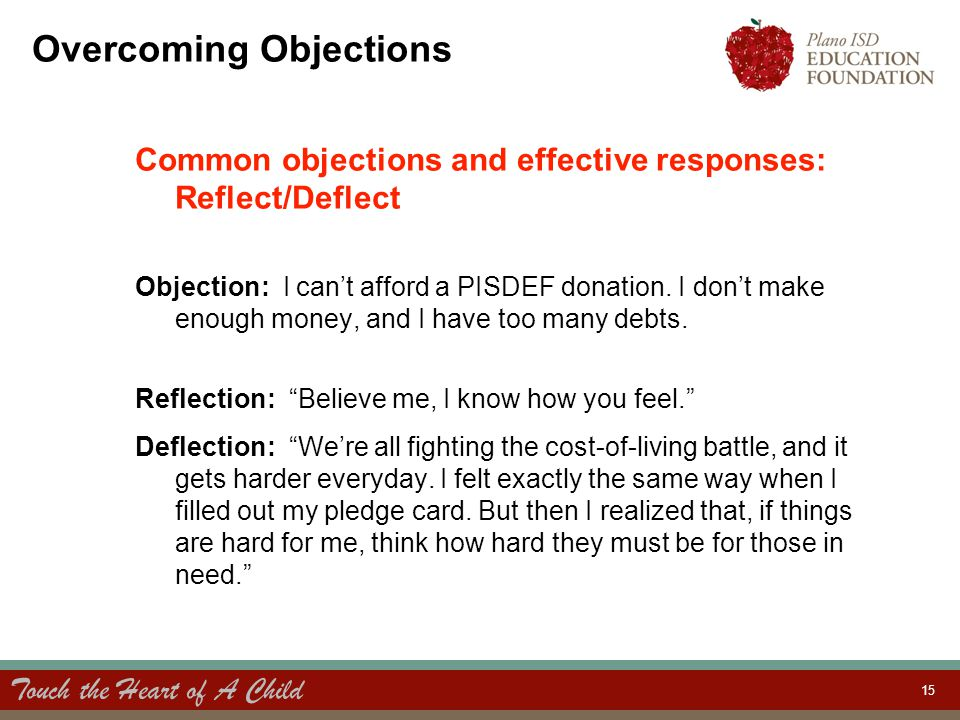 Touch the Heart of A Child 15 Overcoming Objections Common objections and effective responses: Reflect/Deflect Objection: I can't afford a PISDEF dona