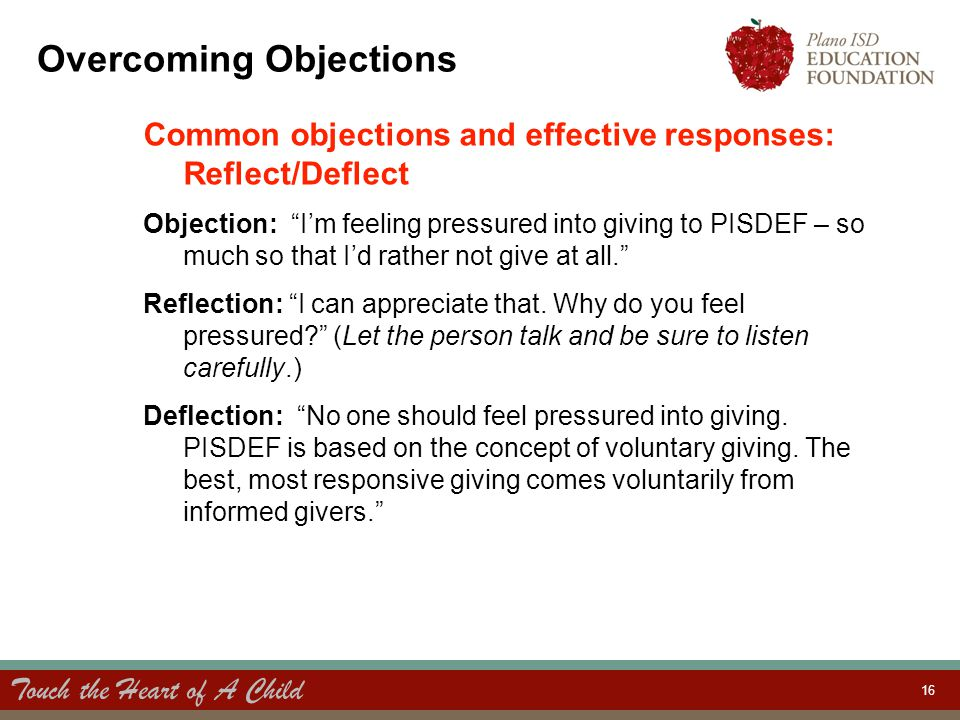 "Touch the Heart of A Child 16 Overcoming Objections Common objections and effective responses: Reflect/Deflect Objection: ""I'm feeling pressured into"