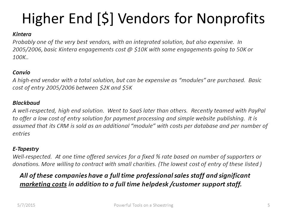 Higher End [$] Vendors for Nonprofits Kintera Probably one of the very best vendors, with an integrated solution, but also expensive. In 2005/2006, ba