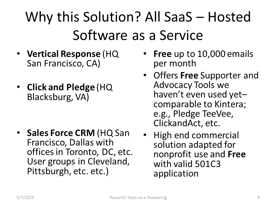 Why this Solution? All SaaS – Hosted Software as a Service Vertical Response (HQ San Francisco, CA) Click and Pledge (HQ Blacksburg, VA) Sales Force C
