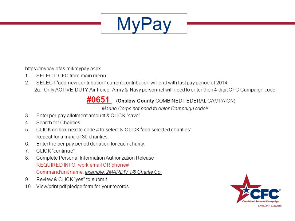 "https://mypay.dfas.mil/mypay.aspx 1. SELECT: CFC from main menu 2. SELECT ""add new contribution"" current contribution will end with last pay period of"