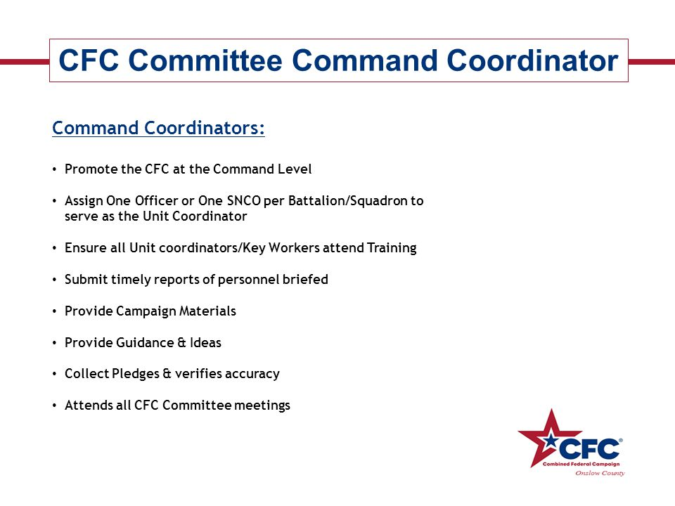 Senior Command Coordinator Responsibilities: Manage all Command Coordinators to ensure procedures and accountability standards are met Act as liaison between Campaign Director and Command Coordinators Attend initial 22 July meeting and subsequent training sessions for Command Coordinators, Unit Coordinators and Key workers