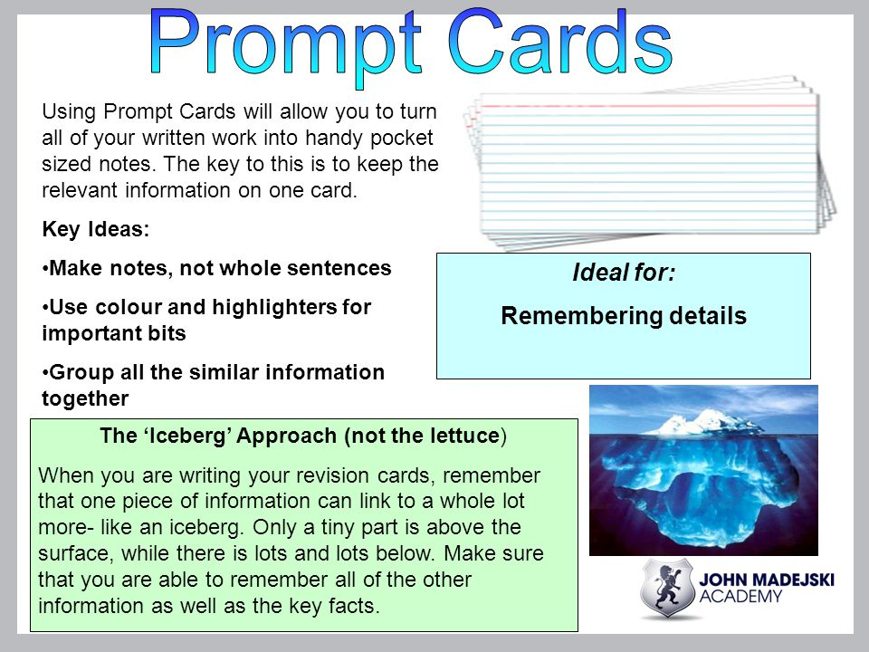 The 'Iceberg' Approach (not the lettuce) When you are writing your revision cards, remember that one piece of information can link to a whole lot more- like an iceberg.