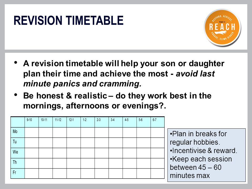 REVISION TIMETABLE A revision timetable will help your son or daughter plan their time and achieve the most - avoid last minute panics and cramming.