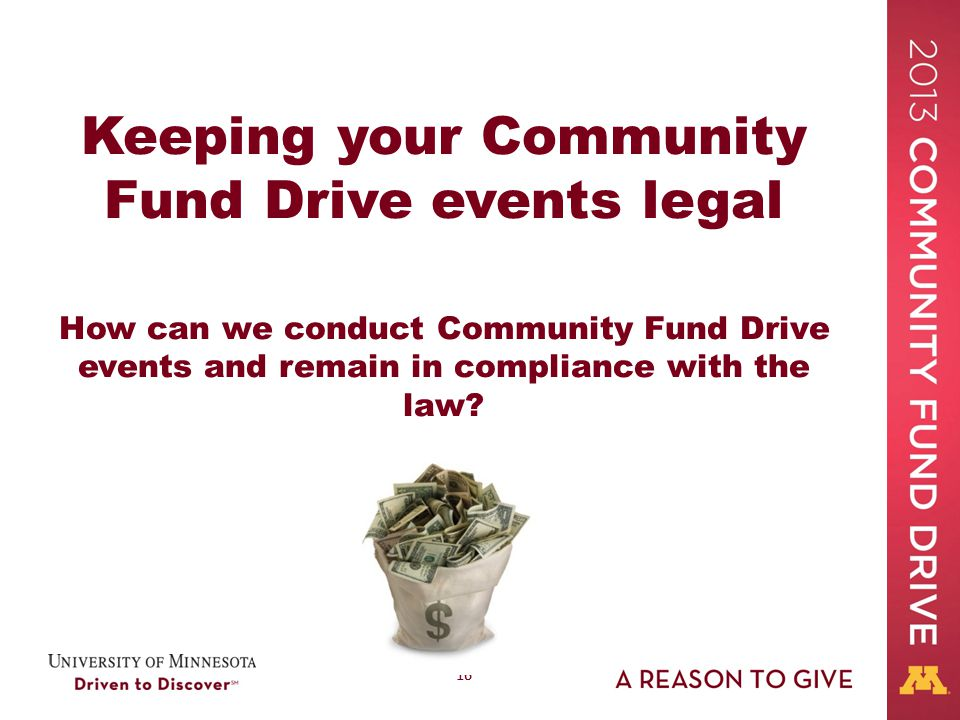 16 Keeping your Community Fund Drive events legal How can we conduct Community Fund Drive events and remain in compliance with the law?