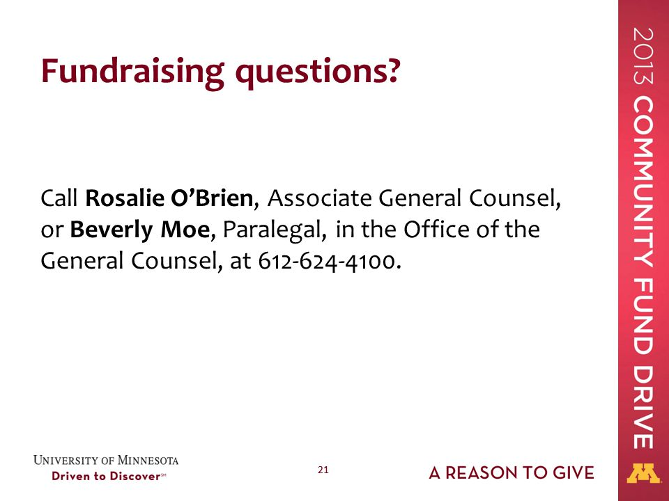 21 Fundraising questions? Call Rosalie O'Brien, Associate General Counsel, or Beverly Moe, Paralegal, in the Office of the General Counsel, at 612-624