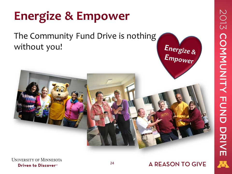 24 Energize & Empower The Community Fund Drive is nothing without you! E nergize & E mpower