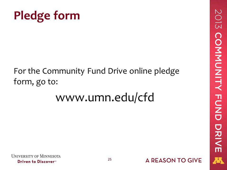 25 Pledge form For the Community Fund Drive online pledge form, go to: www.umn.edu/cfd