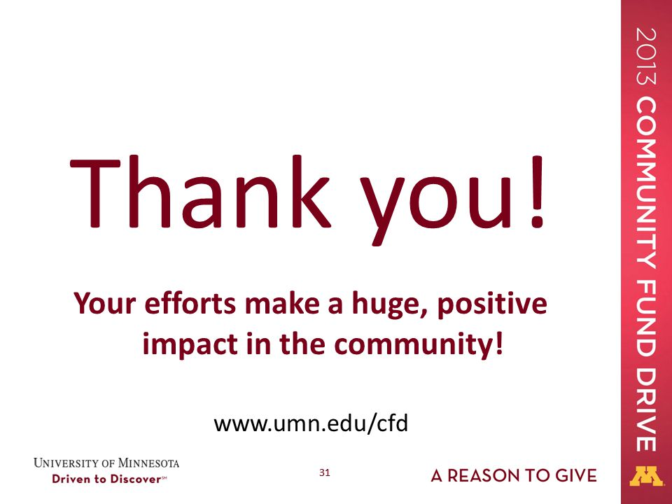 31 Thank you! Your efforts make a huge, positive impact in the community! www.umn.edu/cfd