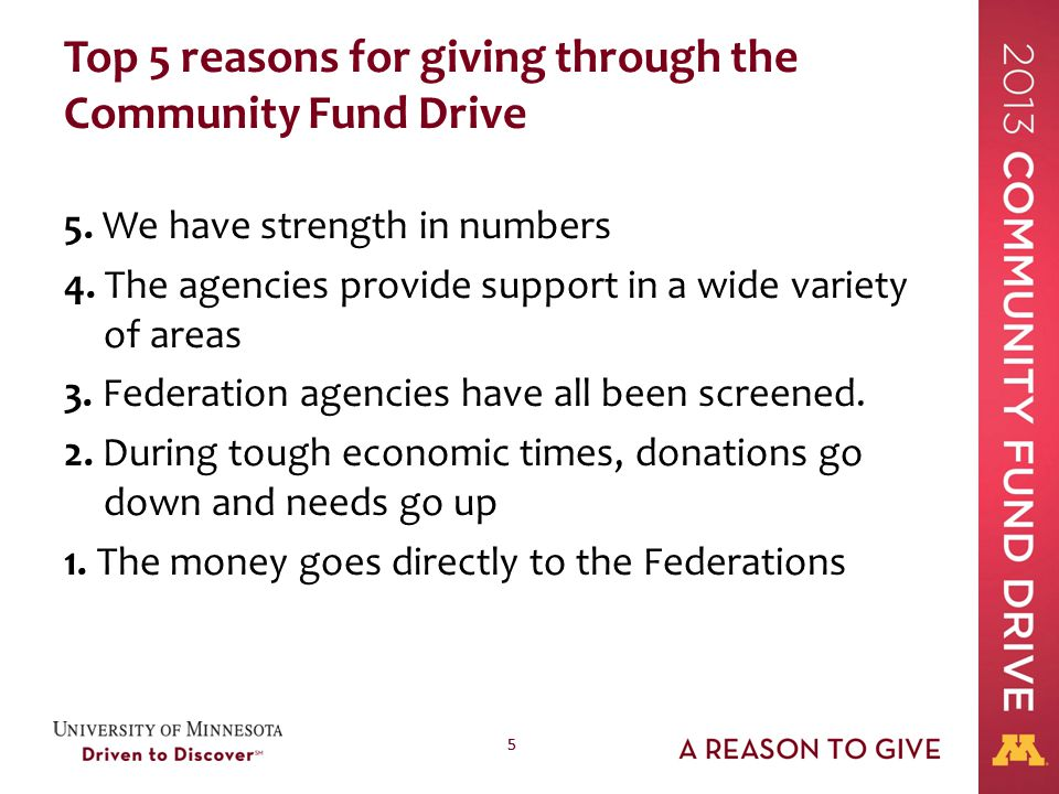 55 Top 5 reasons for giving through the Community Fund Drive 5. We have strength in numbers 4. The agencies provide support in a wide variety of areas