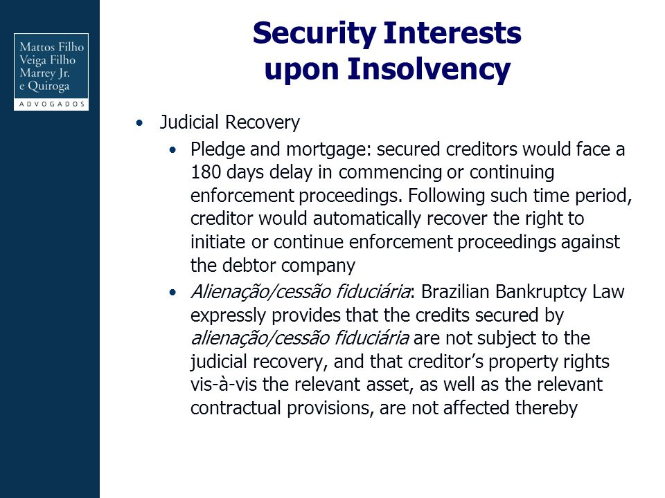 Security Interests upon Insolvency Judicial Recovery Pledge and mortgage: secured creditors would face a 180 days delay in commencing or continuing enforcement proceedings.
