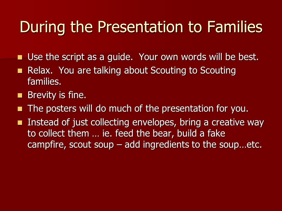 During the Presentation to Families Use the script as a guide.