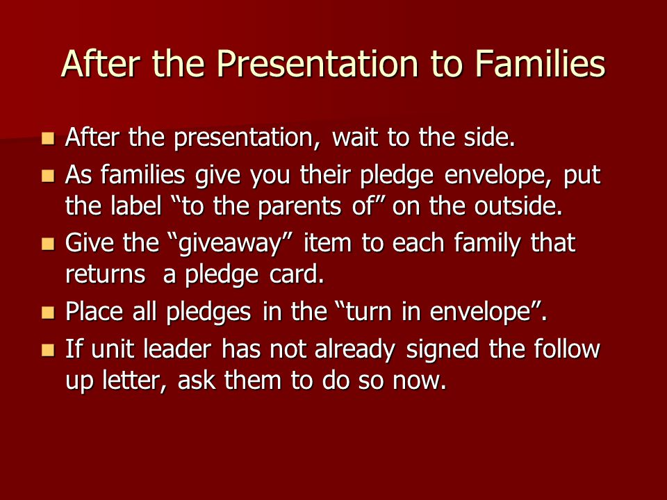 After the Presentation to Families After the presentation, wait to the side.