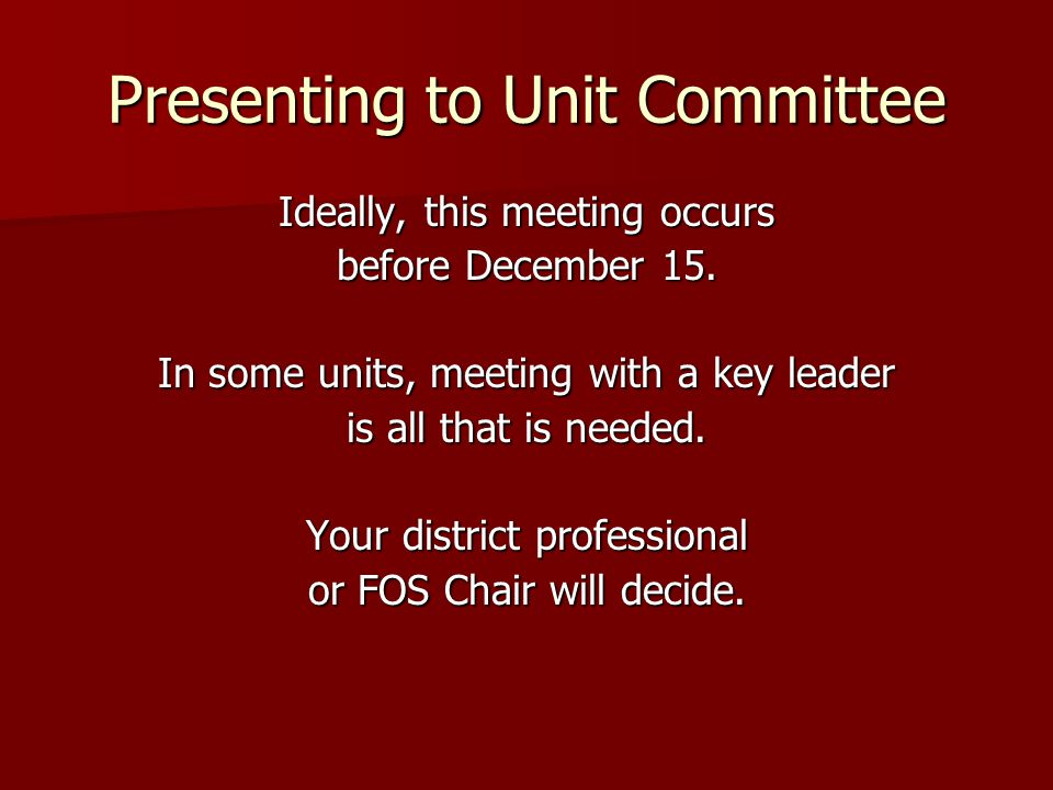 Presenting to Unit Committee Ideally, this meeting occurs before December 15.
