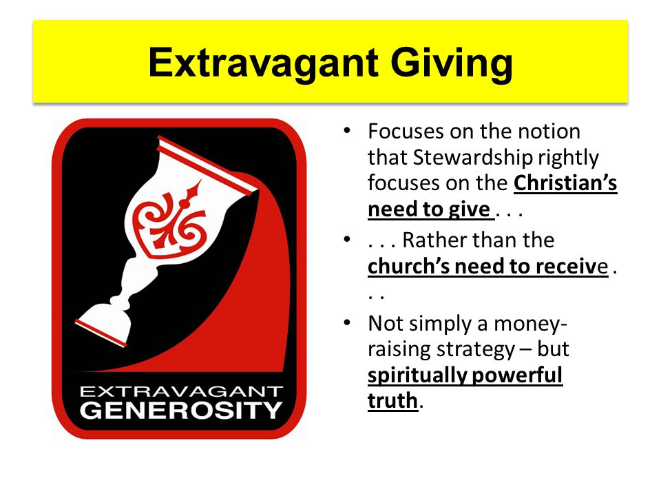 Extravagant Giving Focuses on the notion that Stewardship rightly focuses on the Christian's need to give......