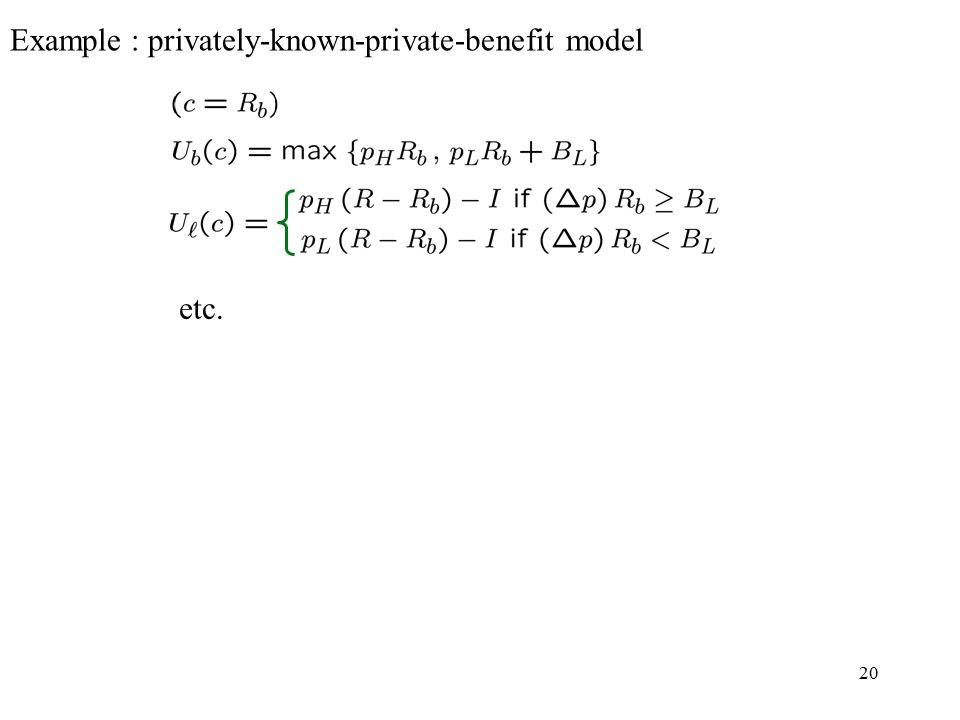20 etc. Example : privately-known-private-benefit model
