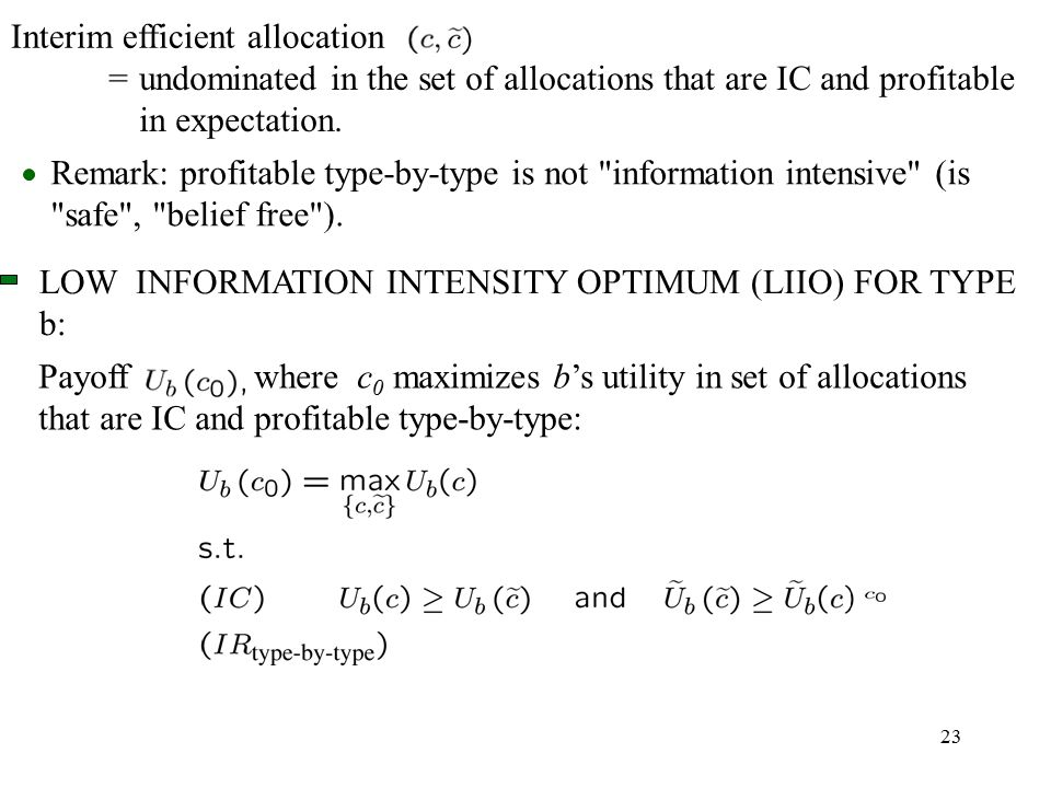 23 Interim efficient allocation =undominated in the set of allocations that are IC and profitable in expectation.