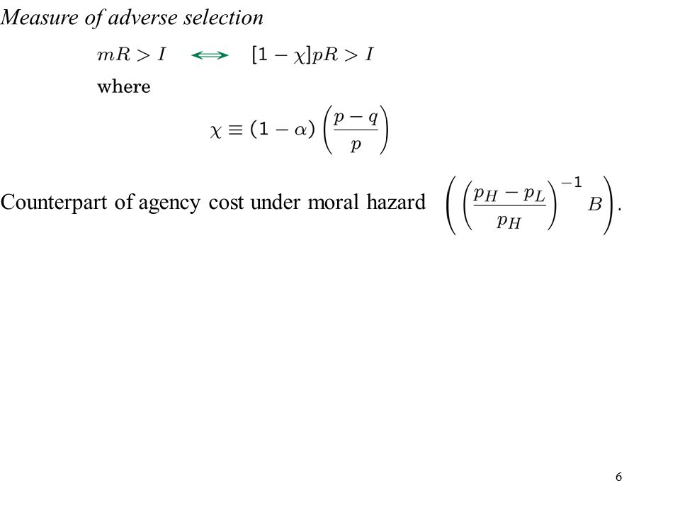 6 Measure of adverse selection Counterpart of agency cost under moral hazard