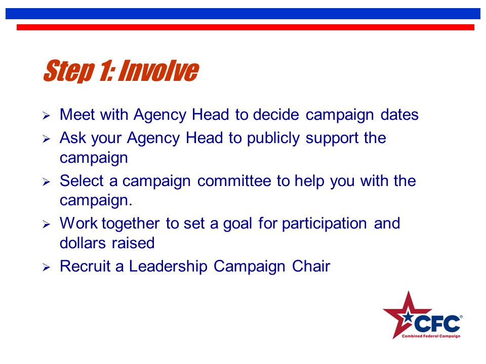 Step 1: Involve  Meet with Agency Head to decide campaign dates  Ask your Agency Head to publicly support the campaign  Select a campaign committee