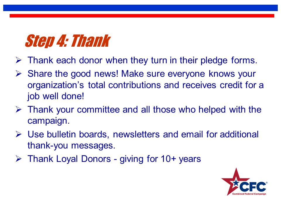 Step 4: Thank  Thank each donor when they turn in their pledge forms.  Share the good news! Make sure everyone knows your organization's total contr