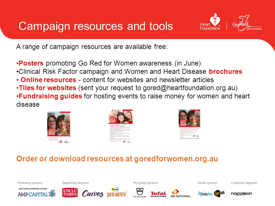 Campaign resources and tools A range of campaign resources are available free: Posters promoting Go Red for Women awareness (in June) Clinical Risk Fa