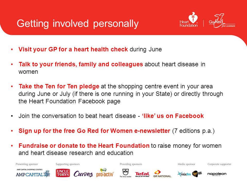 Getting involved personally Visit your GP for a heart health check during June Talk to your friends, family and colleagues about heart disease in wome