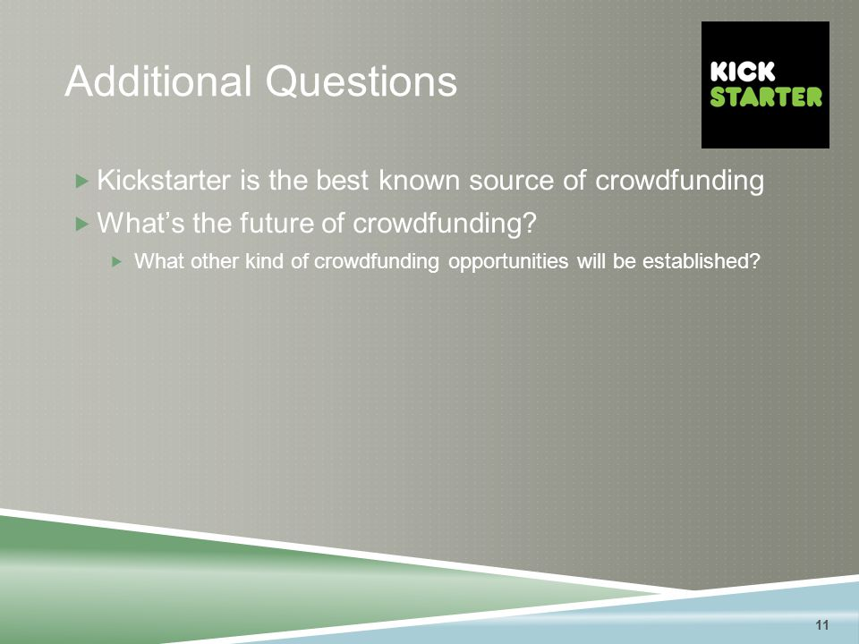 11 Additional Questions  Kickstarter is the best known source of crowdfunding  What's the future of crowdfunding.