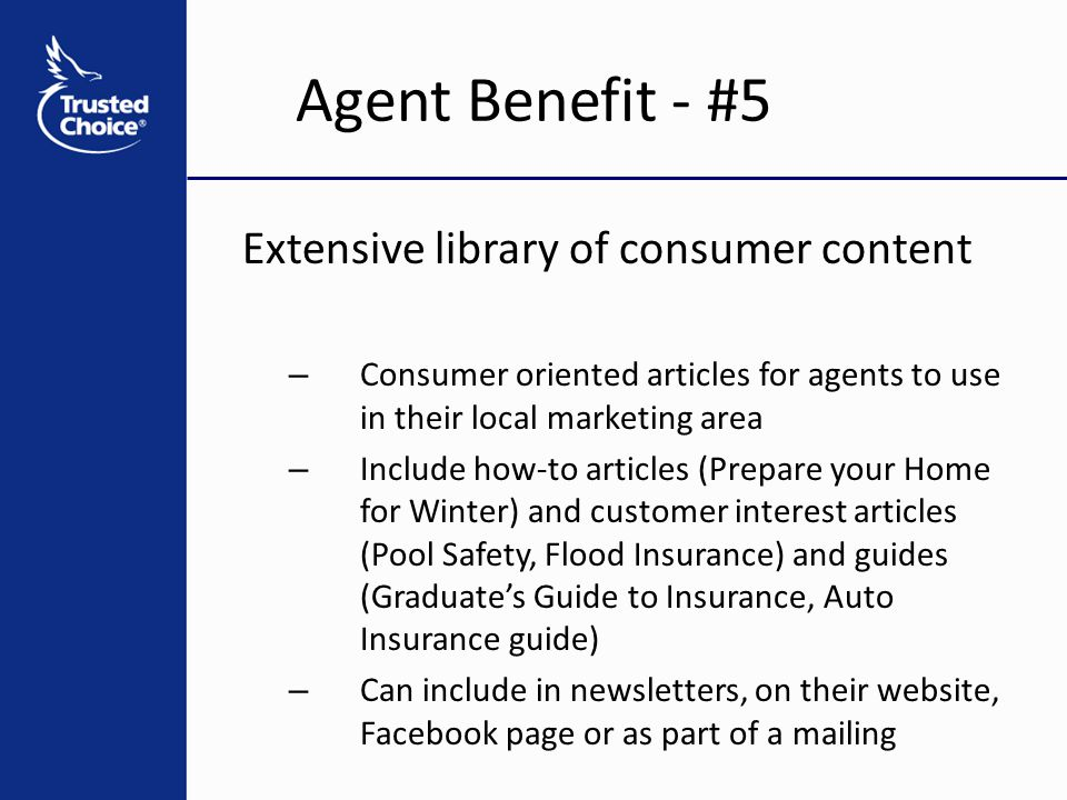 Extensive library of consumer content – Consumer oriented articles for agents to use in their local marketing area – Include how-to articles (Prepare
