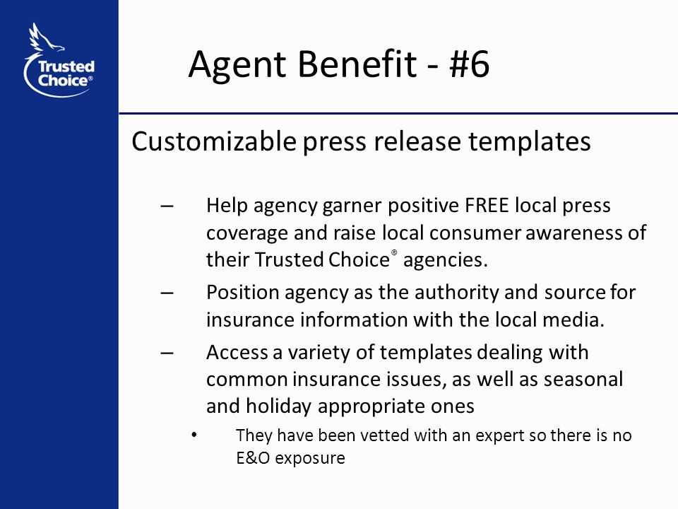 Customizable press release templates – Help agency garner positive FREE local press coverage and raise local consumer awareness of their Trusted Choice ® agencies.