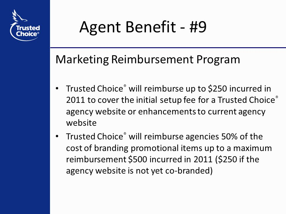 Marketing Reimbursement Program Trusted Choice ® will reimburse up to $250 incurred in 2011 to cover the initial setup fee for a Trusted Choice ® agen