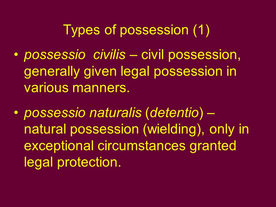 Types of possession (2) possessio bonae fidei – possession in good faith, the conviction that something belongs to us.