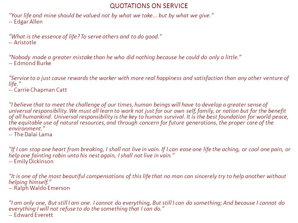QUOTATIONS ON SERVICE Your life and mine should be valued not by what we take...