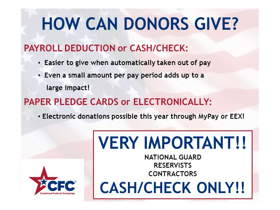 HOW CAN DONORS GIVE? PAYROLL DEDUCTION or CASH/CHECK: Easier to give when automatically taken out of pay Even a small amount per pay period adds up to
