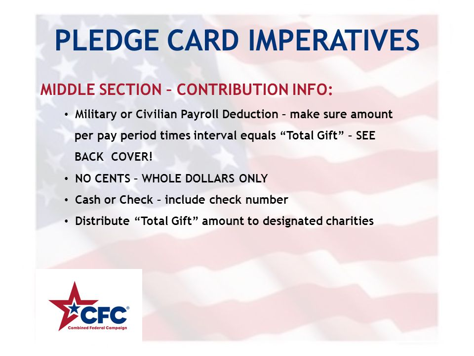 PLEDGE CARD IMPERATIVES MIDDLE SECTION – CONTRIBUTION INFO: Military or Civilian Payroll Deduction – make sure amount per pay period times interval equals Total Gift – SEE BACK COVER.