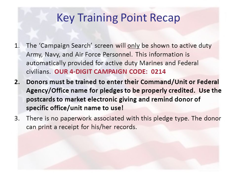 Key Training Point Recap 1.The 'Campaign Search' screen will only be shown to active duty Army, Navy, and Air Force Personnel. This information is aut