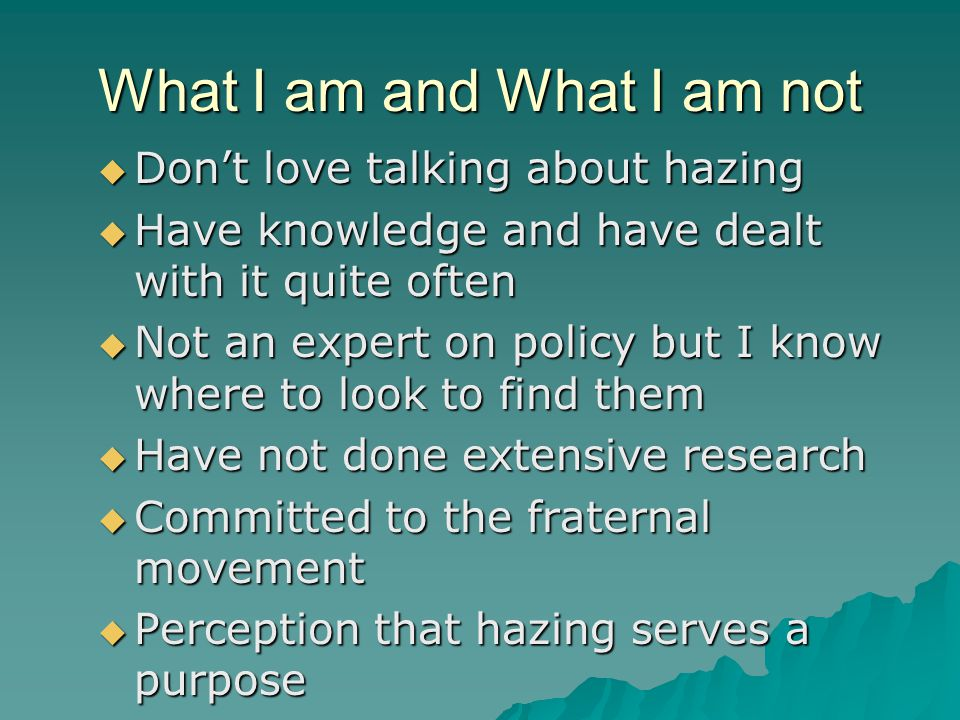 Hazing Re-defined  Denial of the problem of hazing and dismissing hazing as harmless are two major barriers to eliminating hazing and promoting positive change.