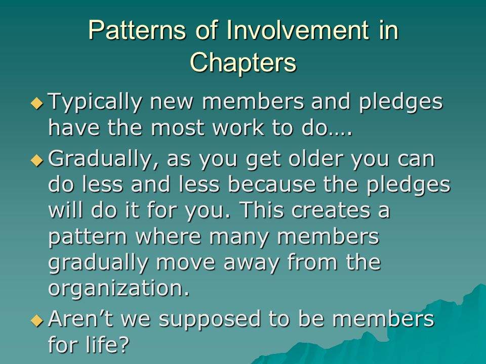 Patterns of Involvement in Chapters  Typically new members and pledges have the most work to do….